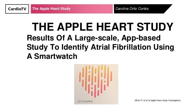 The Apple Heart Study THE APPLE HEART STUDY Results Of A Large-scale, App-based Study To Identify Atrial Fibrillation Usin...
