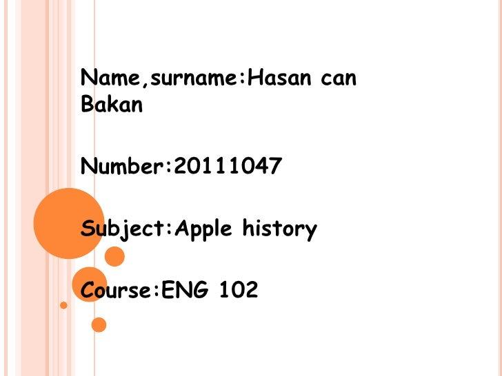 Name,surname:Hasan canBakanNumber:20111047Subject:Apple historyCourse:ENG 102