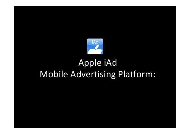 Apple	   iAd	    Mobile	   Adver-sing	   Pla3orm: