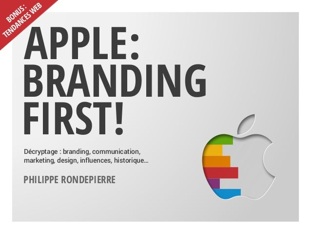 Apple: Branding First!Décryptage : branding, communication, marketing, design, influences, historique… Philippe Rondepierr...
