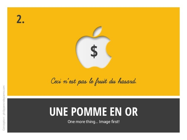 Une pomme en or One more thing… Image first! Ceci n'est pas le fruit du hasard. 2. Conception:philipperondepierre.com $