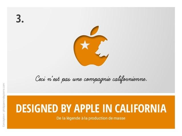 Designed by Apple in California De la légende à la production de masse Ceci n'est pas une compagnie californienne. 3. Conc...