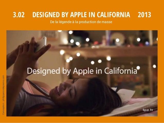 Spot TV Conception:philipperondepierre.com 3.02 2013Designed by Apple in California De la légende à la production de masse