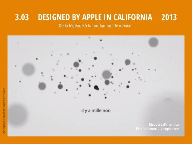Conception:philipperondepierre.com 3.03 Discours d'intention Film présenté sur apple.com 2013Designed by Apple in Californ...