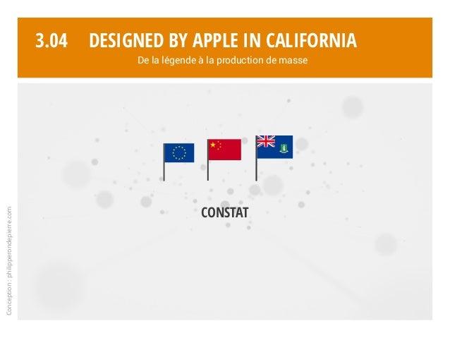 Conception:philipperondepierre.com 3.04 Constat Designed by Apple in California De la légende à la production de masse