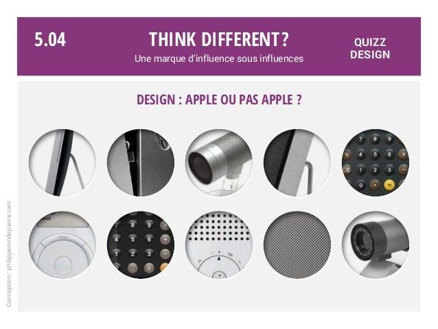 Think different? Une marque d'influence sous influences Design : Apple ou pas Apple ? Conception:philipperondepierre.com 5...