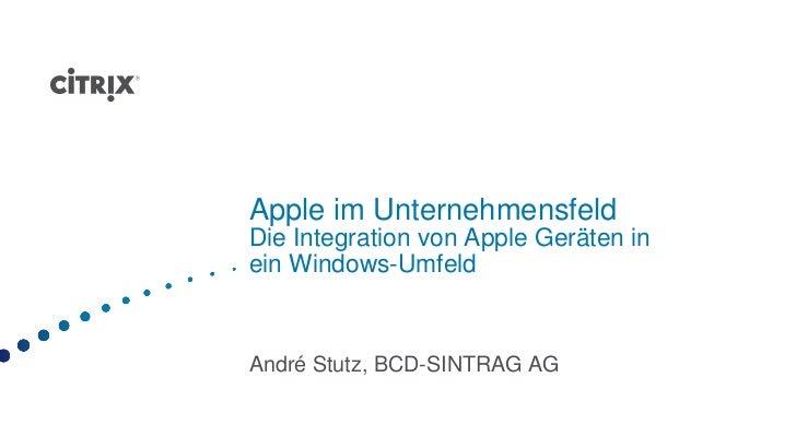 Apple im UnternehmensfeldDie Integration von Apple Geräten inein Windows-UmfeldAndré Stutz, BCD-SINTRAG AG
