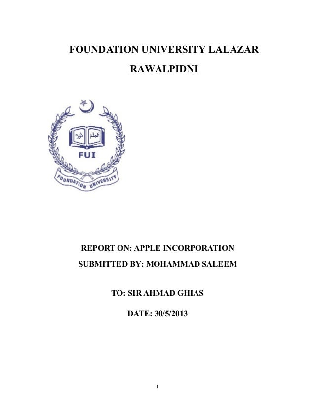 FOUNDATION UNIVERSITY LALAZARRAWALPIDNIREPORT ON: APPLE INCORPORATIONSUBMITTED BY: MOHAMMAD SALEEMTO: SIR AHMAD GHIASDATE:...