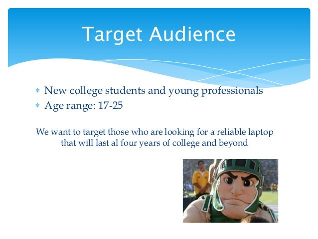  New college students and young professionals  Age range: 17-25 We want to target those who are looking for a reliable l...