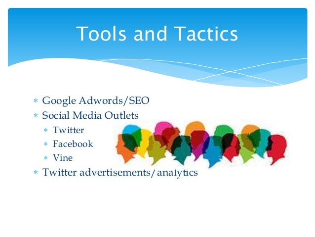  Google Adwords/SEO  Social Media Outlets  Twitter  Facebook  Vine  Twitter advertisements/analytics Tools and Tacti...