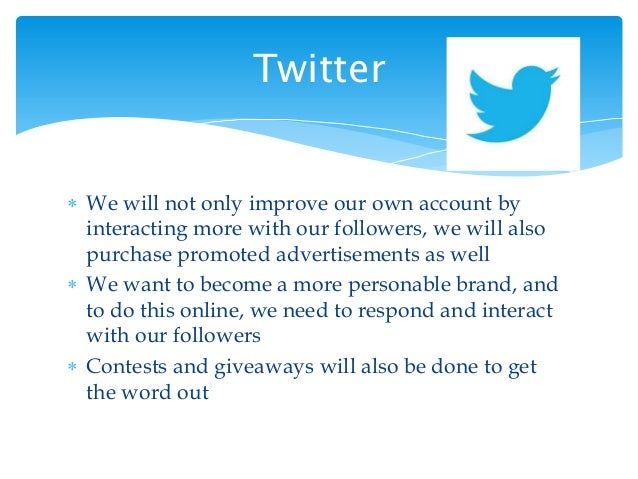  We will not only improve our own account by interacting more with our followers, we will also purchase promoted advertis...