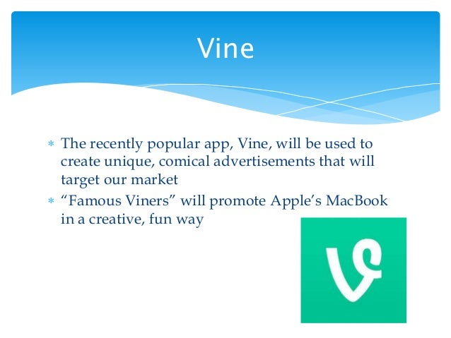 """ The recently popular app, Vine, will be used to create unique, comical advertisements that will target our market  """"Fam..."""