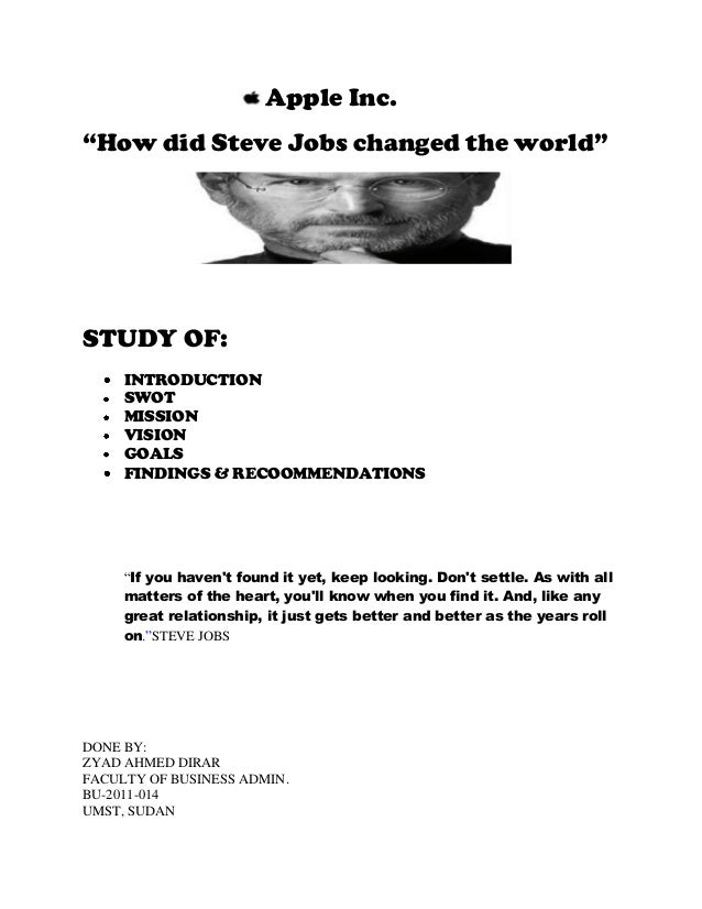 """Apple Inc. """"How did Steve Jobs changed the world"""" STUDY OF: INTRODUCTION SWOT MISSION VISION GOALS FINDINGS & RECOOMMENDAT..."""