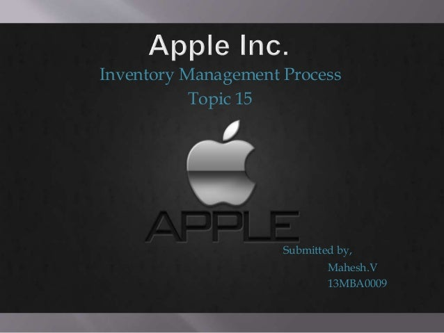 Inventory Management Process Topic 15 Submitted by, Mahesh.V 13MBA0009