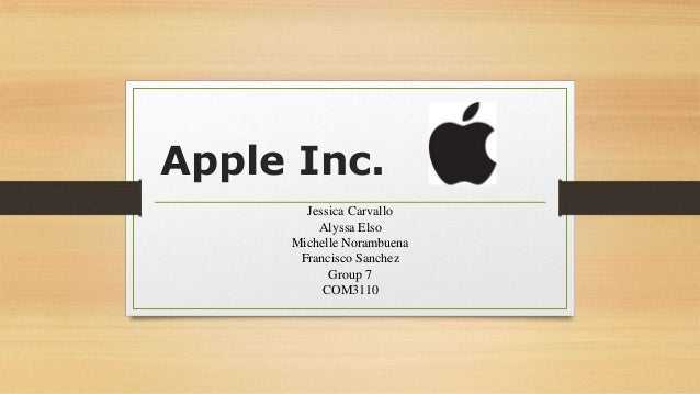 Apple Inc. Jessica Carvallo Alyssa Elso Michelle Norambuena Francisco Sanchez Group 7 COM3110