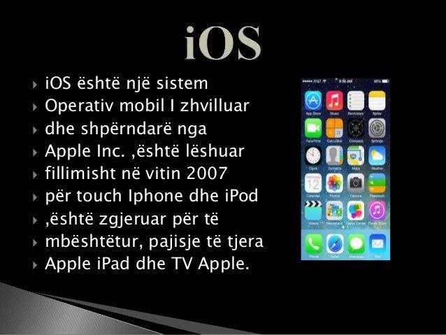  Iphone ёshtё  njё linjё  Smart fonёsh dizenjuar  Dhe tregtuar nga Apple Inc.  Sistemi operativ mobil i Iphone  ёsht...