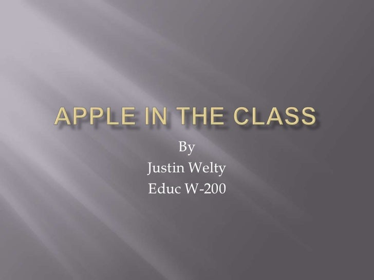Apple in the class<br />By<br />Justin Welty<br />Educ W-200<br />