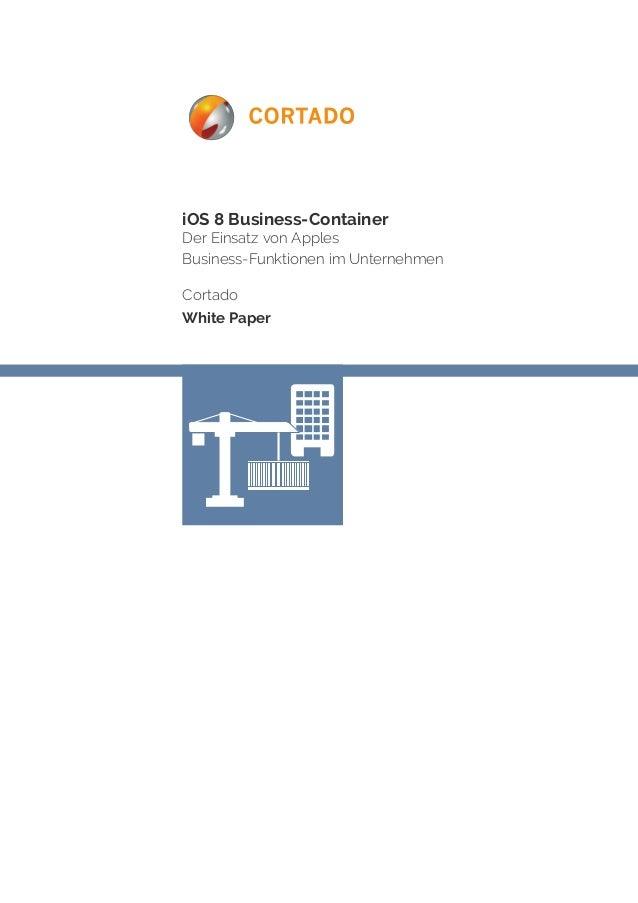 iOS 8 Business-Container  Der Einsatz von Apples  Business-Funktionen im Unternehmen  Cortado  White Paper
