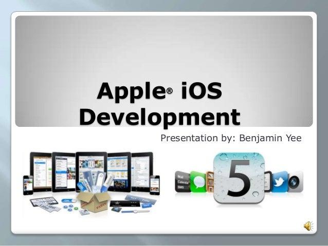 Apple®iOSDevelopmentPresentation by: Benjamin Yee