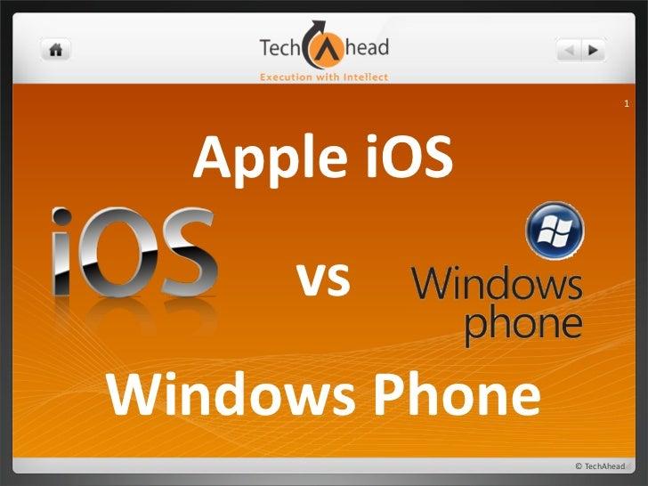 1   Apple iOS         vs  Windows Phone                      © TechAhead