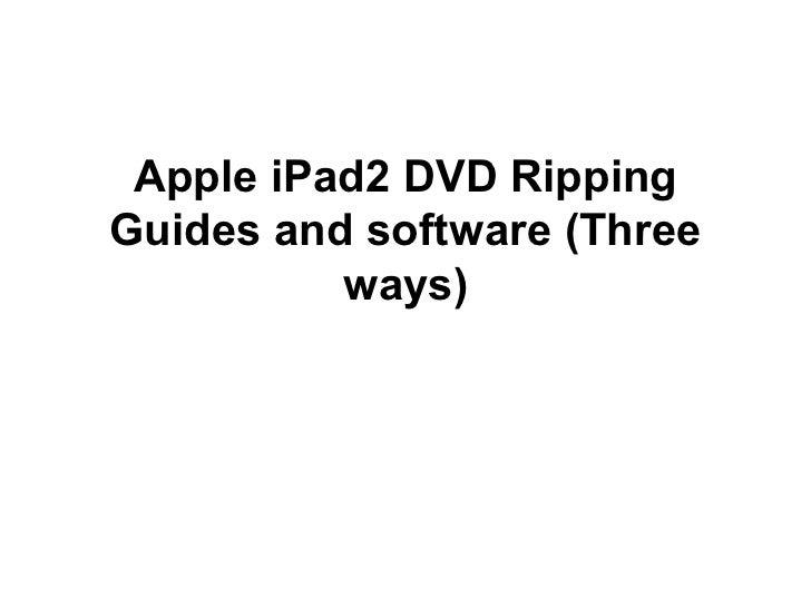 Apple iPad2 DVD RippingGuides and software (Three          ways)