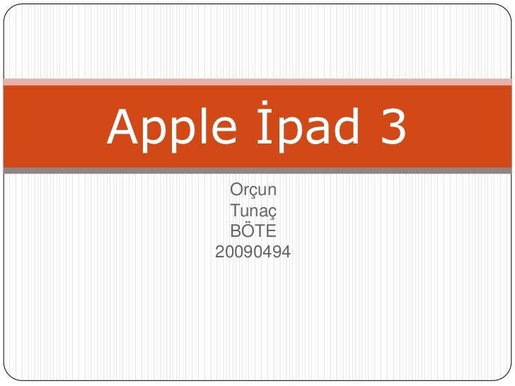 Apple İpad 3      Orçun      Tunaç      BÖTE    20090494