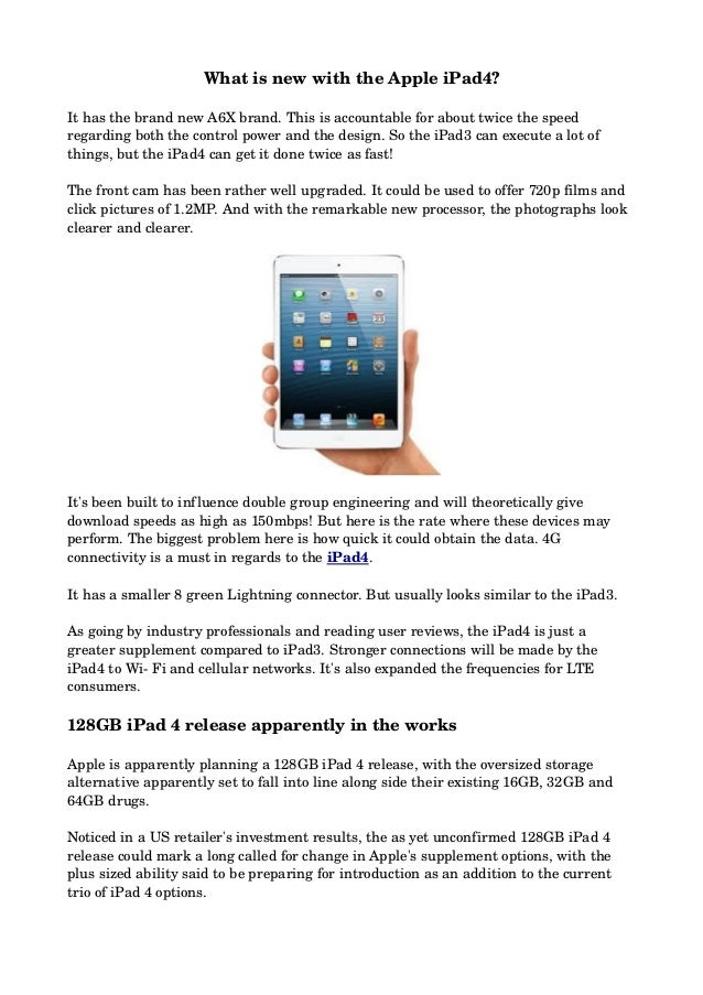 What is new with the Apple iPad4?It has the brand new A6X brand. This is accountable for about twice the speed regarding b...