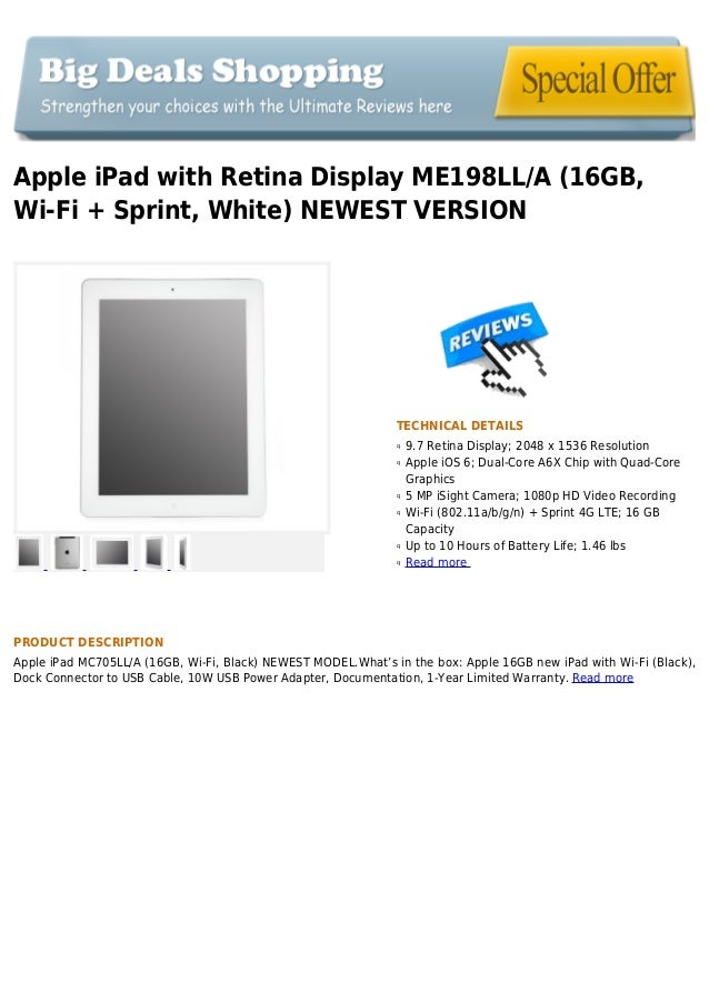 Apple iPad with Retina Display ME198LL/A (16GB,Wi-Fi + Sprint, White) NEWEST VERSIONTECHNICAL DETAILS9.7 Retina Display; 2...
