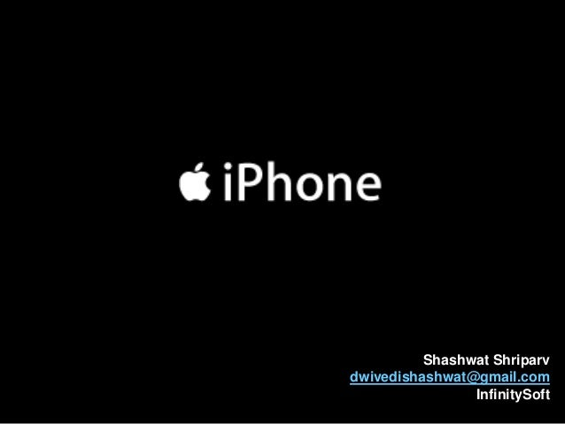 Apple iPhone Shashwat Shriparv dwivedishashwat@gmail.com InfinitySoft