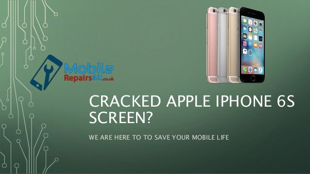 CRACKED APPLE IPHONE 6S SCREEN? WE ARE HERE TO TO SAVE YOUR MOBILE LIFE