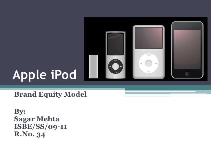 Apple iPod<br />Brand Equity Model<br />By:Sagar MehtaISBE/SS/09-11R.No. 34<br />