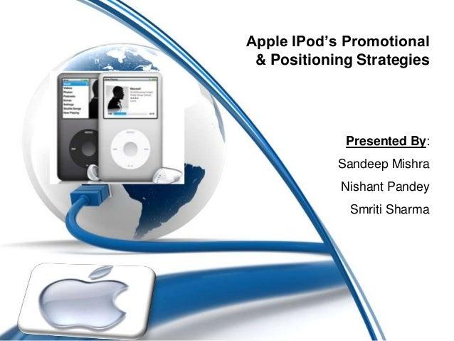 Apple IPod's Promotional & Positioning Strategies Presented By: Sandeep Mishra Nishant Pandey Smriti Sharma