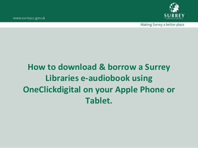 How to download & borrow a Surrey Libraries e-audiobook using OneClickdigital on your Apple Phone or Tablet.
