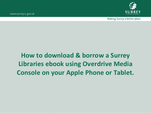 How to download & borrow a Surrey Libraries ebook using Overdrive Media Console on your Apple Phone or Tablet.