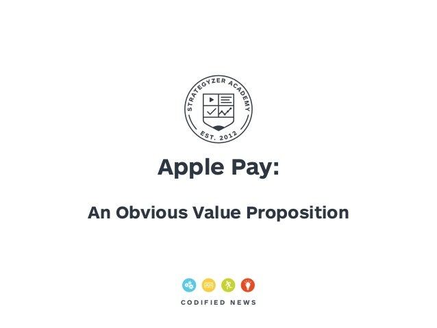 Apple Pay:  !  An Obvious Value Proposition  C O D I F I E D N EWS