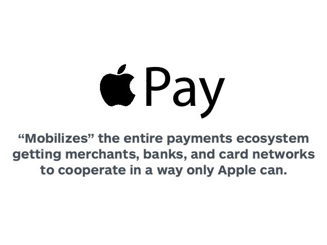 "Pay  ""Mobilizes"" the entire payments ecosystem  getting merchants, banks, and card networks  to cooperate in a way only Ap..."