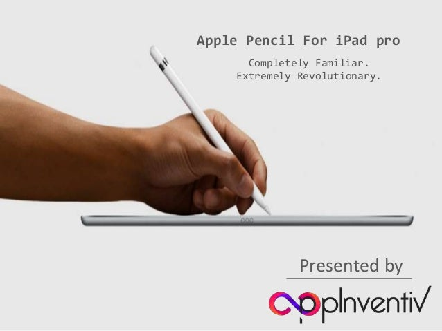 Apple Pencil For iPad pro Completely Familiar. Extremely Revolutionary. Presented by