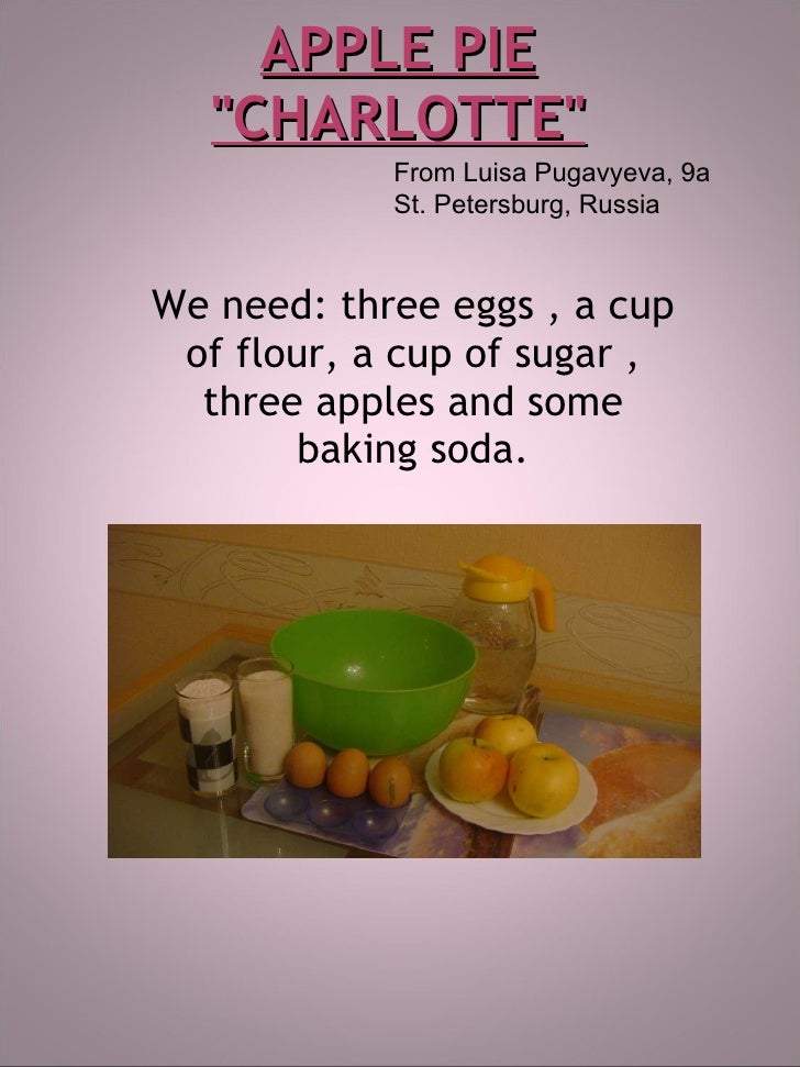 "APPLE PIE ""CHARLOTTE"" We need: three eggs   ,   a cup of flour,   a cup of sugar   ,   three apples and some bak..."