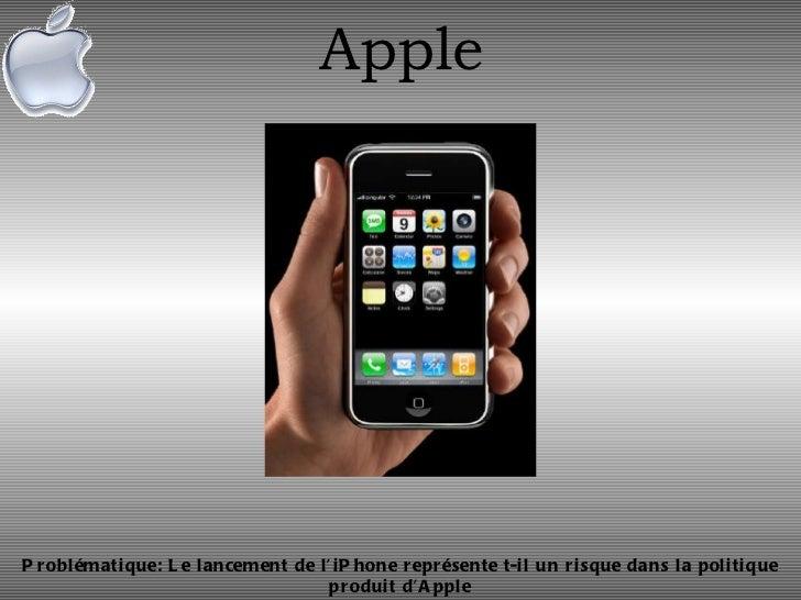 Apple Problématique: Le lancement de l'iPhone représente t-il un risque dans la politique produit d'Apple