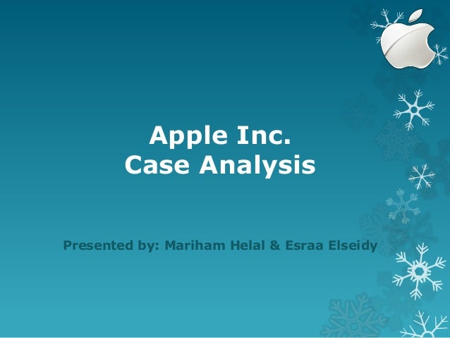 Apple Inc. Case Analysis Presented by: Mariham Helal & Esraa Elseidy