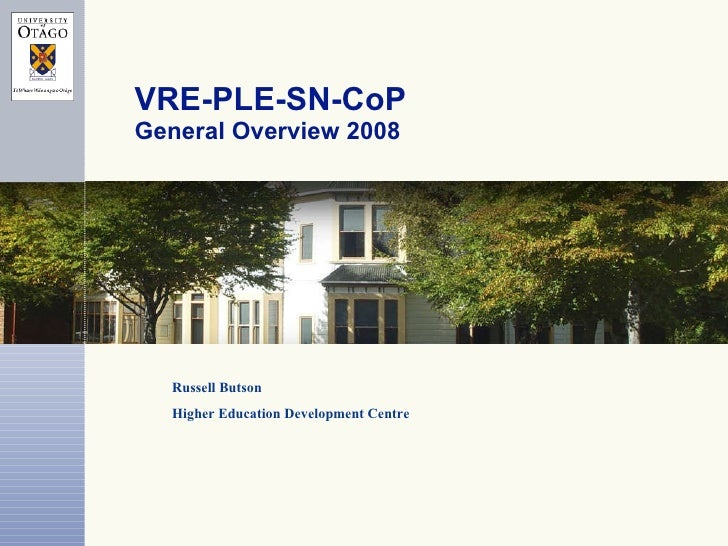 VRE-PLE-SN-CoP  General Overview 2008 Russell Butson Higher Education Development Centre