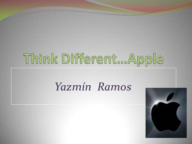 Think Different…Apple<br />YazmínRamos<br />