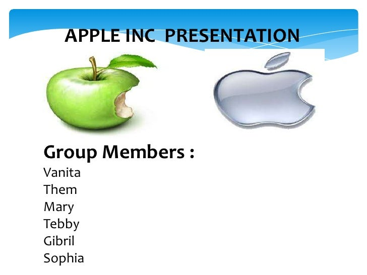 APPLE INC PRESENTATIONGroup Members :VanitaThemMaryTebbyGibrilSophia