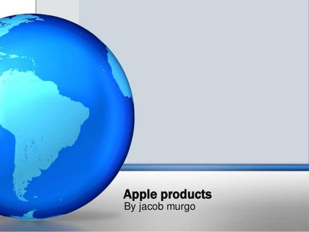 Apple productsBy jacob murgo
