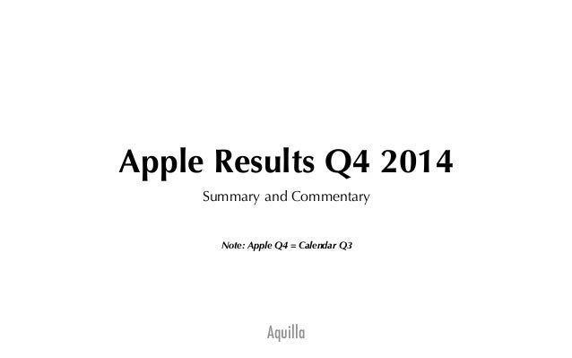 Apple Results Q4 2014  Summary and Commentary  Note: Apple Q4 = Calendar Q3  Aquilla