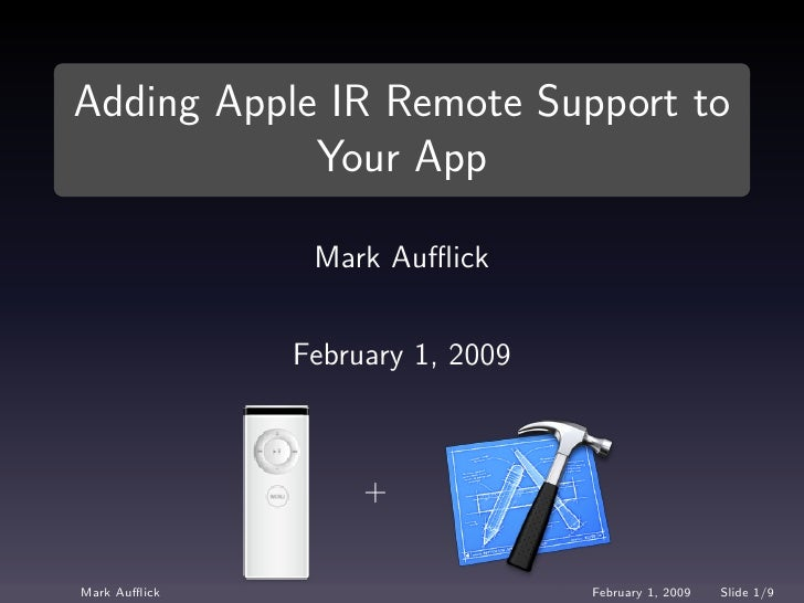 Adding Apple IR Remote Support to             Your App                 Mark Aufflick                 February 1, 2009       ...
