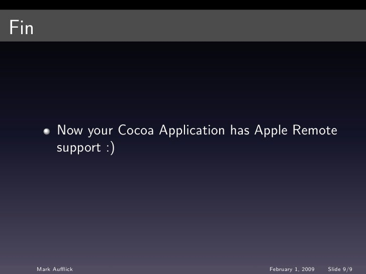 Fin                Now your Cocoa Application has Apple Remote             support :)           Mark Aufflick               ...