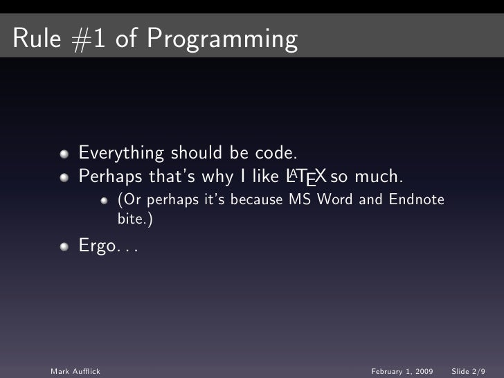 Rule #1 of Programming           Everything should be code.         Perhaps that's why I like LTEX so much.               ...