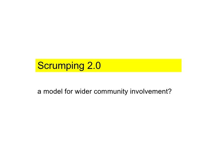 Scrumping 2.0 a model for wider community involvement?