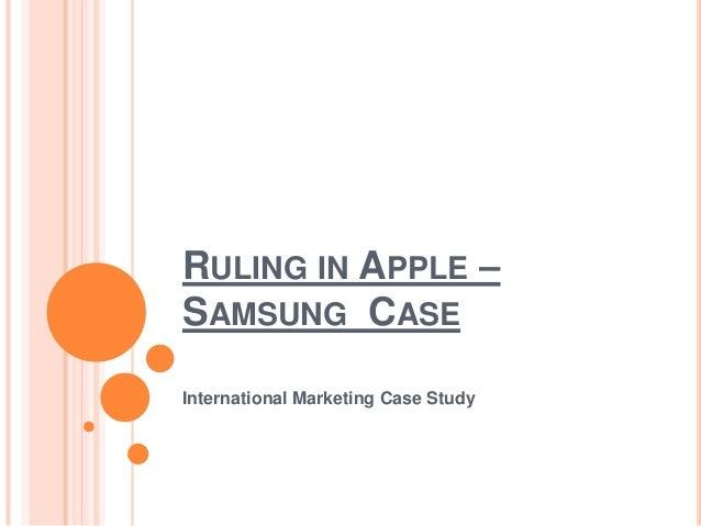 RULING IN APPLE – SAMSUNG CASE International Marketing Case Study